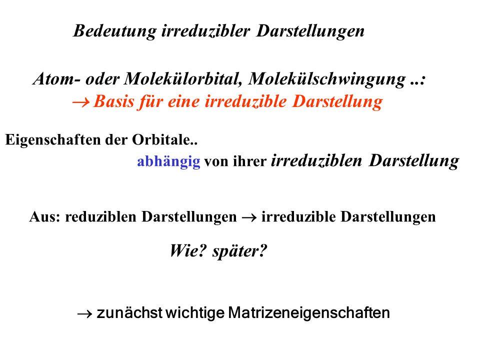 Bedeutung irreduzibler Darstellungen Atom- oder Molekülorbital, Molekülschwingung..: Basis für eine irreduzible Darstellung Eigenschaften der Orbitale