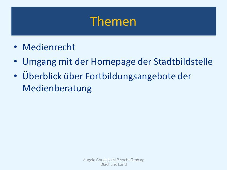 Urheberrecht – Medien in der Schule Verwendung von Medien Kopieren von Medien Eigene Medien in der Schule Angela Chudoba MiB Aschaffenburg Stadt und Land