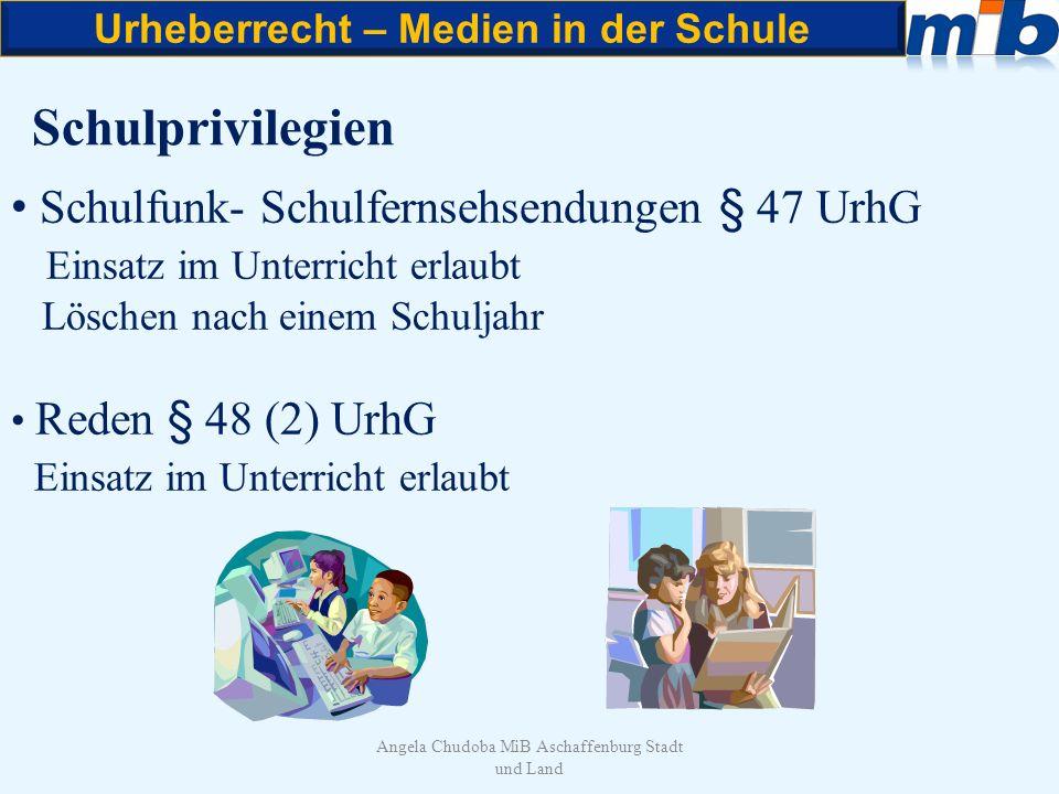 Urheberrecht – Medien in der Schule Angela Chudoba MiB Aschaffenburg Stadt und Land Schulprivilegien Schulfunk- Schulfernsehsendungen § 47 UrhG Einsat