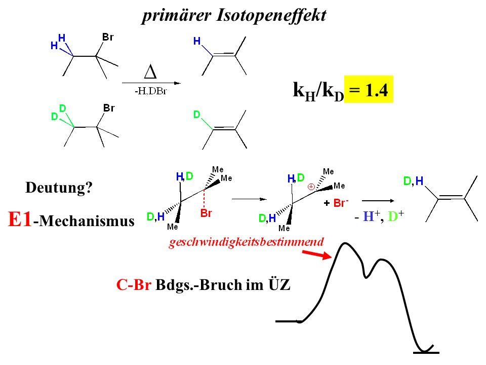 primärer Isotopeneffekt k H /k D ? = 1.4 Deutung? E1 -Mechanismus - H +, D + C-Br Bdgs.-Bruch im ÜZ