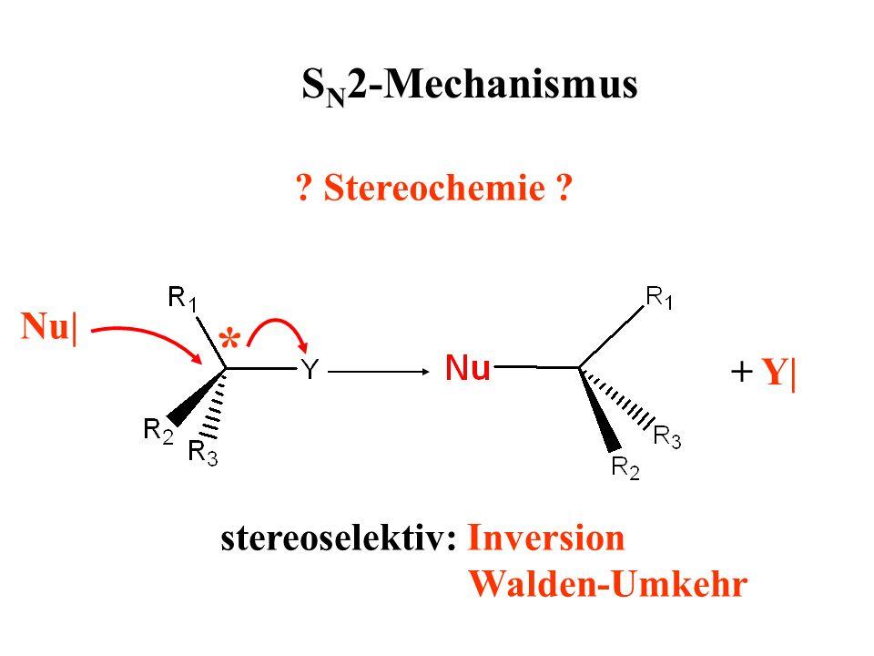 ? Stereochemie ? Nu| * + Y| stereoselektiv: Inversion Walden-Umkehr