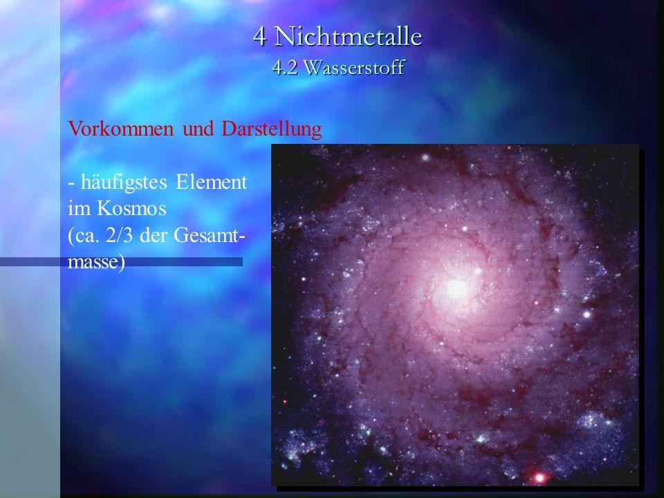 4 Nichtmetalle 4.2 Wasserstoff Vorkommen und Darstellung - häufigstes Element im Kosmos (ca. 2/3 der Gesamt- masse)