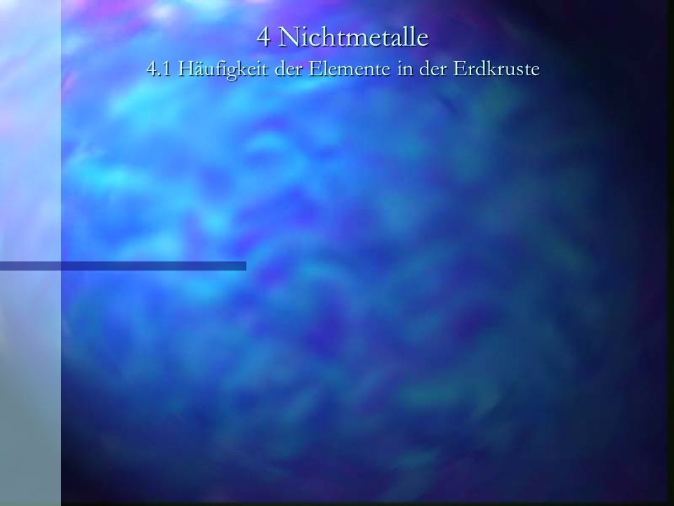 4 Nichtmetalle 4.1 Häufigkeit der Elemente in der Erdkruste