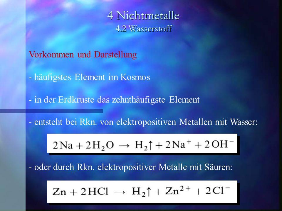 4 Nichtmetalle 4.2 Wasserstoff Vorkommen und Darstellung - häufigstes Element im Kosmos - in der Erdkruste das zehnthäufigste Element - entsteht bei R