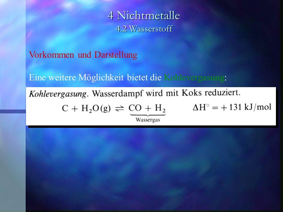4 Nichtmetalle 4.2 Wasserstoff Vorkommen und Darstellung Eine weitere Möglichkeit bietet die Kohlevergasung: