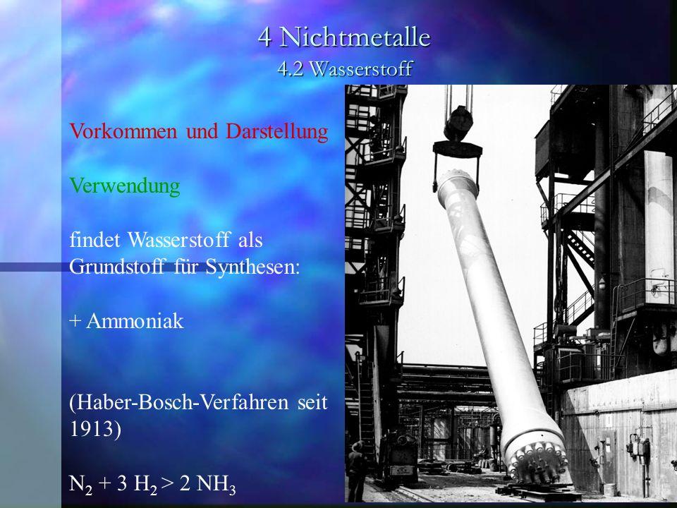 4 Nichtmetalle 4.2 Wasserstoff Vorkommen und Darstellung Verwendung findet Wasserstoff als Grundstoff für Synthesen: + Ammoniak (Haber-Bosch-Verfahren