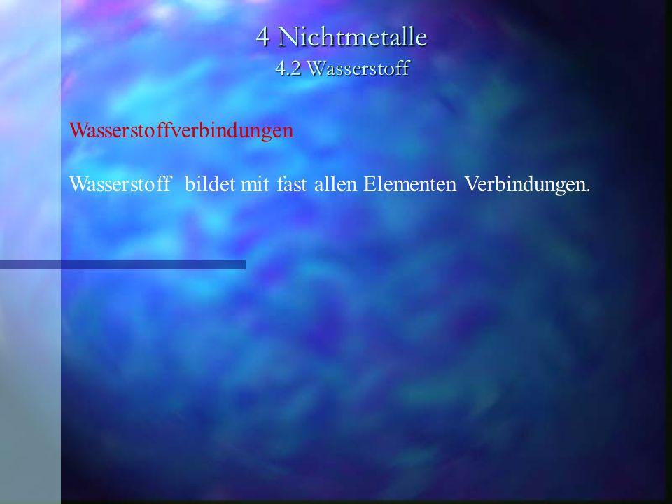 4 Nichtmetalle 4.2 Wasserstoff Wasserstoffverbindungen Wasserstoff bildet mit fast allen Elementen Verbindungen.