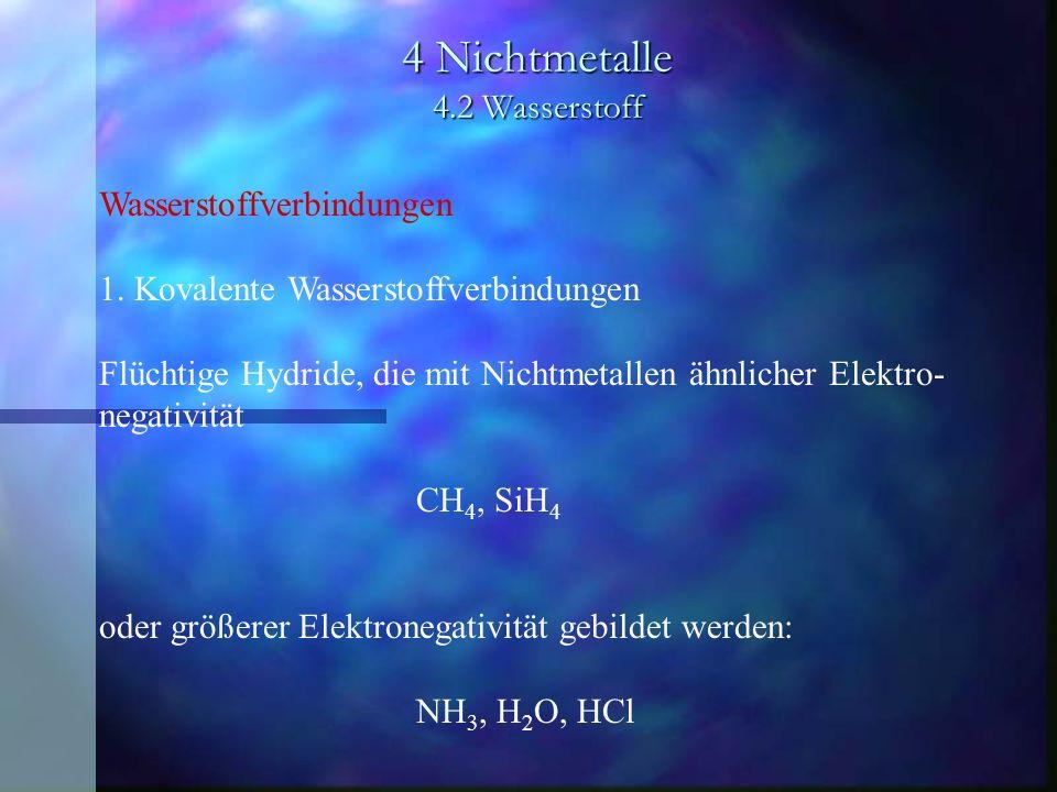 4 Nichtmetalle 4.2 Wasserstoff Wasserstoffverbindungen 1. Kovalente Wasserstoffverbindungen Flüchtige Hydride, die mit Nichtmetallen ähnlicher Elektro