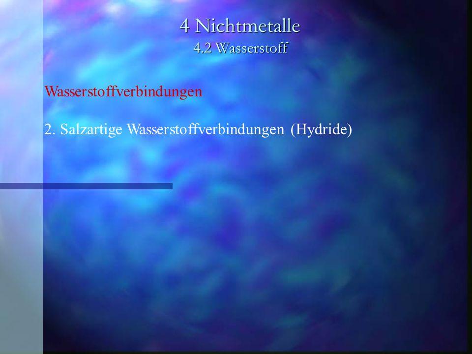 4 Nichtmetalle 4.2 Wasserstoff Wasserstoffverbindungen 2. Salzartige Wasserstoffverbindungen (Hydride)
