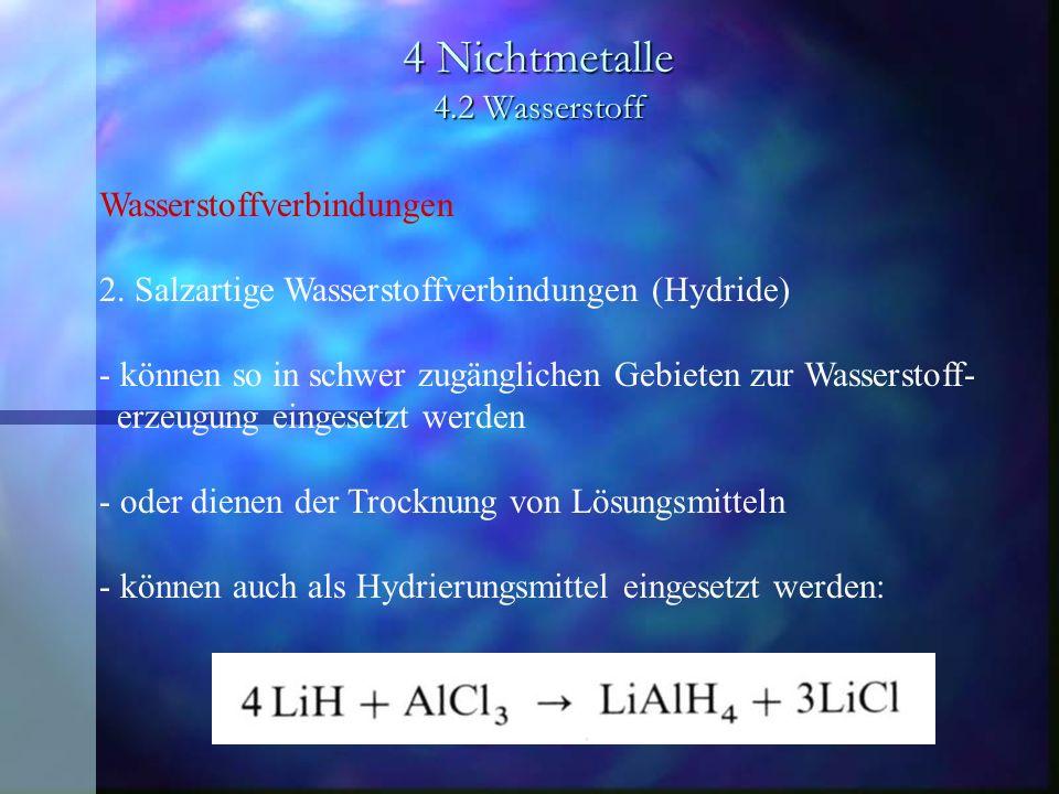 4 Nichtmetalle 4.2 Wasserstoff Wasserstoffverbindungen 2. Salzartige Wasserstoffverbindungen (Hydride) - können so in schwer zugänglichen Gebieten zur