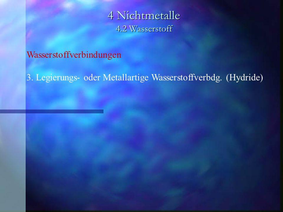 4 Nichtmetalle 4.2 Wasserstoff Wasserstoffverbindungen 3. Legierungs- oder Metallartige Wasserstoffverbdg. (Hydride)