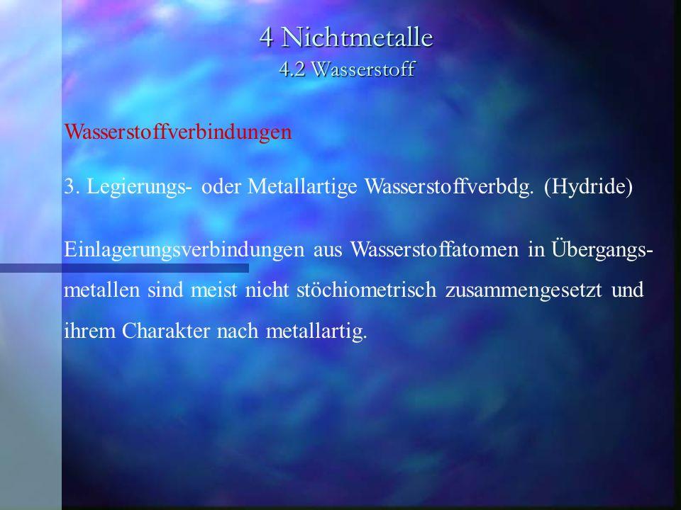 4 Nichtmetalle 4.2 Wasserstoff Wasserstoffverbindungen 3. Legierungs- oder Metallartige Wasserstoffverbdg. (Hydride) Einlagerungsverbindungen aus Wass