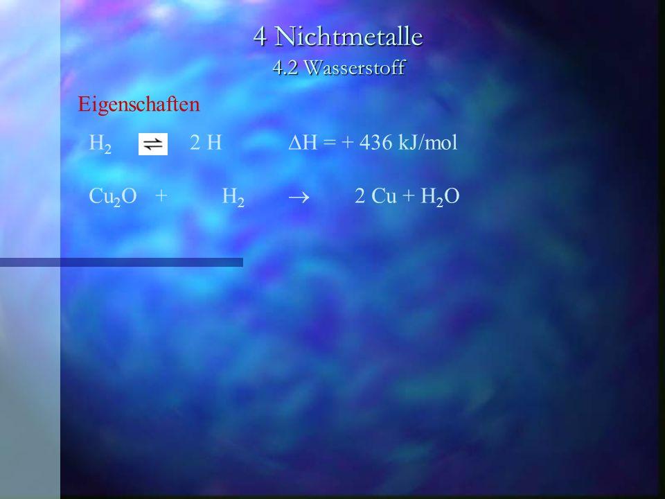 4 Nichtmetalle 4.2 Wasserstoff Vorkommen und Darstellung Verwendung besteht für Wasserstoff weiterhin als + Raketentreibstoff + als Heizgas + zum Autogenschweißen und -schneiden