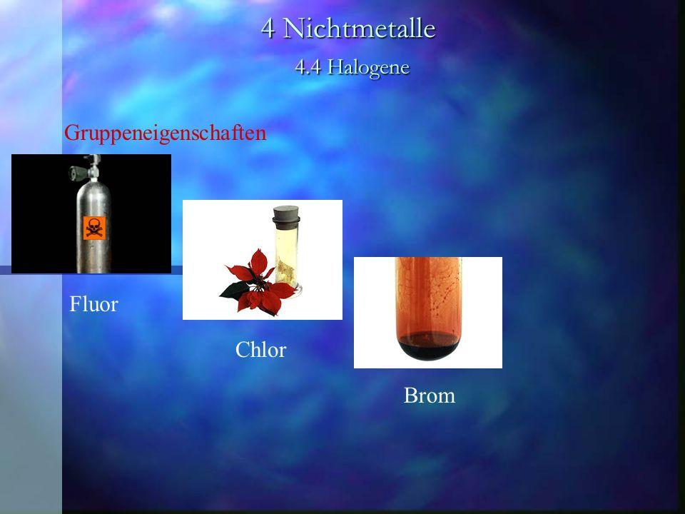 4 Nichtmetalle 4.4 Halogene Gruppeneigenschaften Fluor Chlor Brom