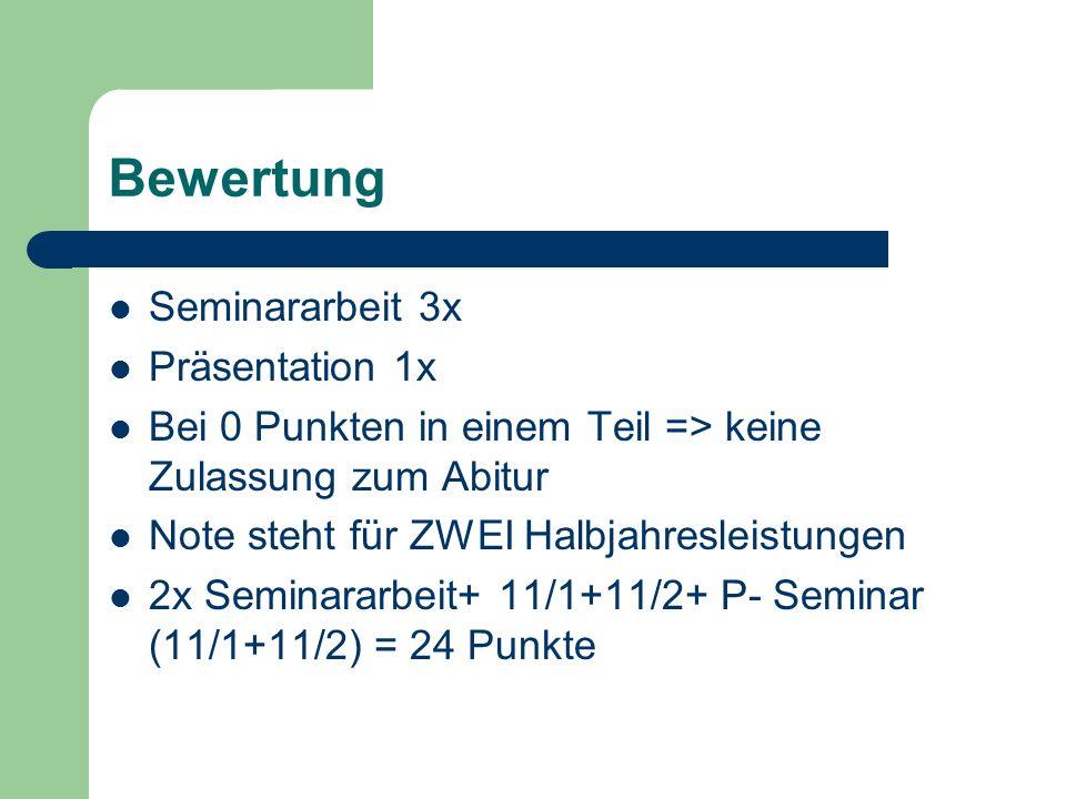Bewertung Seminararbeit 3x Präsentation 1x Bei 0 Punkten in einem Teil => keine Zulassung zum Abitur Note steht für ZWEI Halbjahresleistungen 2x Semin