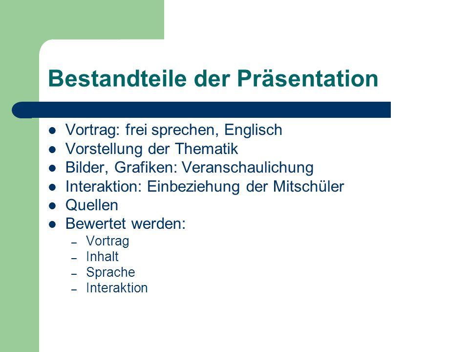 Bestandteile der Präsentation Vortrag: frei sprechen, Englisch Vorstellung der Thematik Bilder, Grafiken: Veranschaulichung Interaktion: Einbeziehung