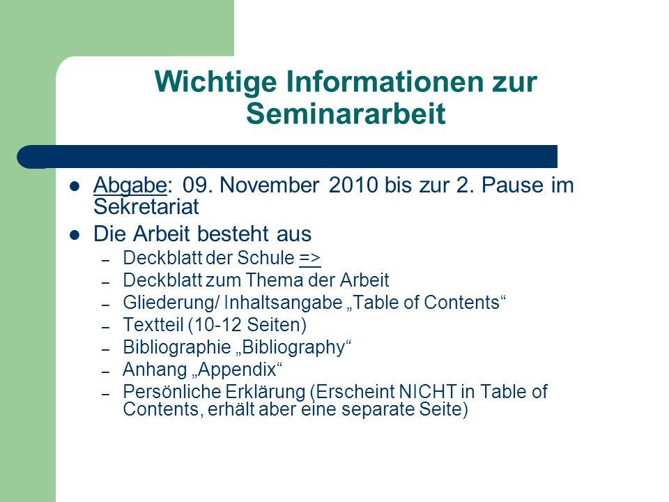 Wichtige Informationen zur Seminararbeit Abgabe: 09. November 2010 bis zur 2. Pause im Sekretariat Die Arbeit besteht aus – Deckblatt der Schule =>=>