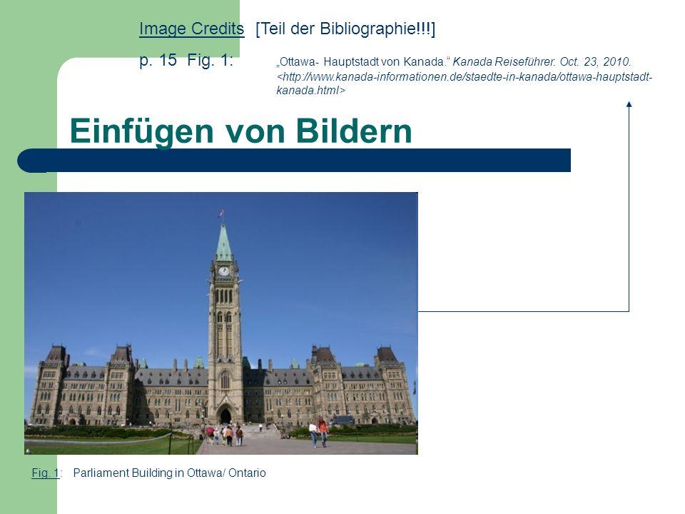 Einfügen von Bildern Fig. 1: Parliament Building in Ottawa/ Ontario Image Credits [Teil der Bibliographie!!!] p. 15 Fig. 1: Ottawa- Hauptstadt von Kan