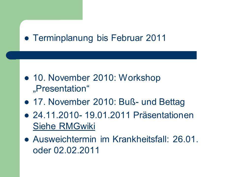 Terminplanung bis Februar 2011 10. November 2010: Workshop Presentation 17. November 2010: Buß- und Bettag 24.11.2010- 19.01.2011 Präsentationen Siehe