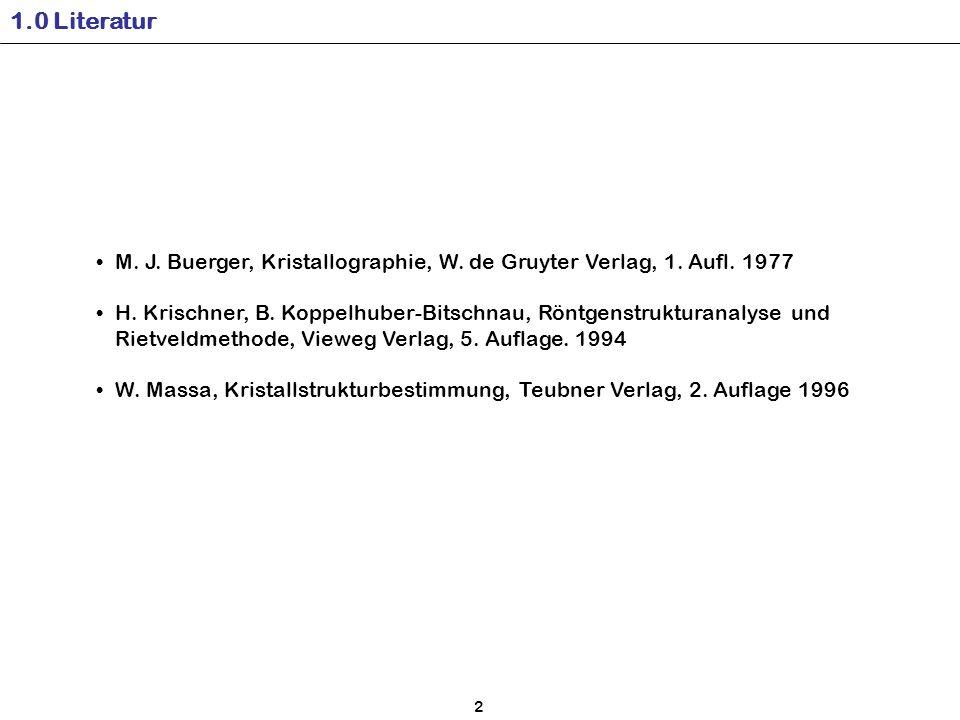 1.0 Literatur M.J. Buerger, Kristallographie, W. de Gruyter Verlag, 1.