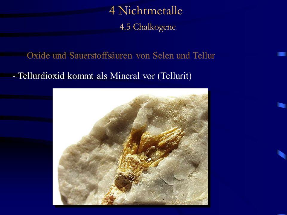 4 Nichtmetalle 4.5 Chalkogene Oxide und Sauerstoffsäuren von Selen und Tellur - Tellurdioxid kommt als Mineral vor (Tellurit)