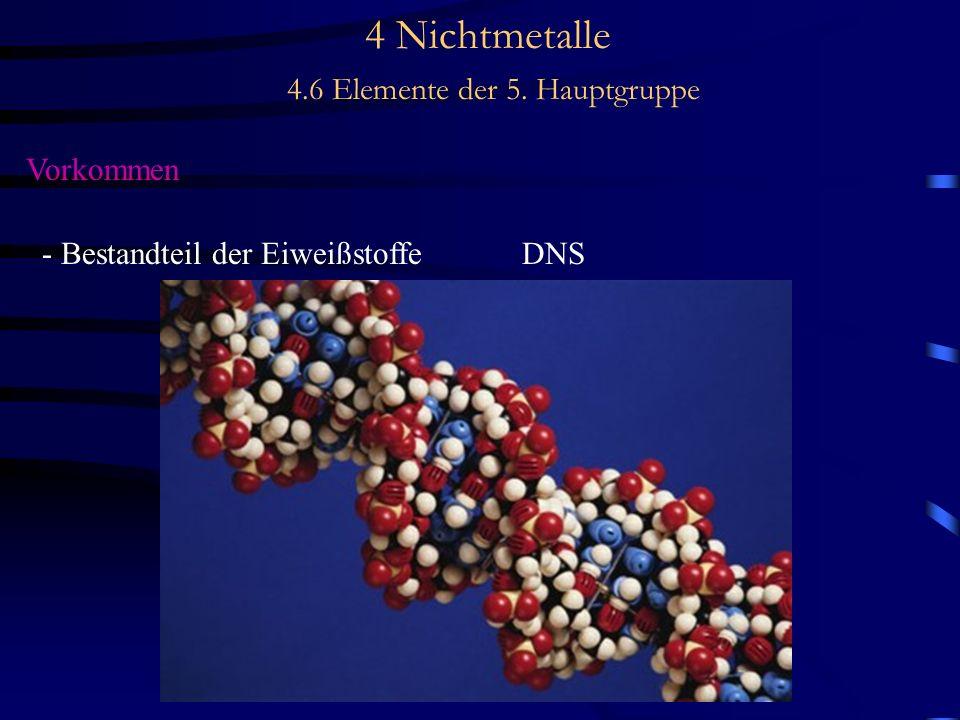 4 Nichtmetalle 4.6 Elemente der 5. Hauptgruppe Vorkommen - Bestandteil der EiweißstoffeDNS