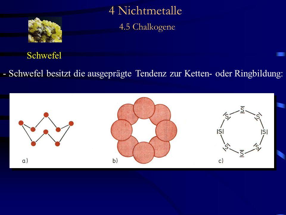 4 Nichtmetalle 4.5 Chalkogene Schwefel - Schwefel besitzt die ausgeprägte Tendenz zur Ketten- oder Ringbildung: