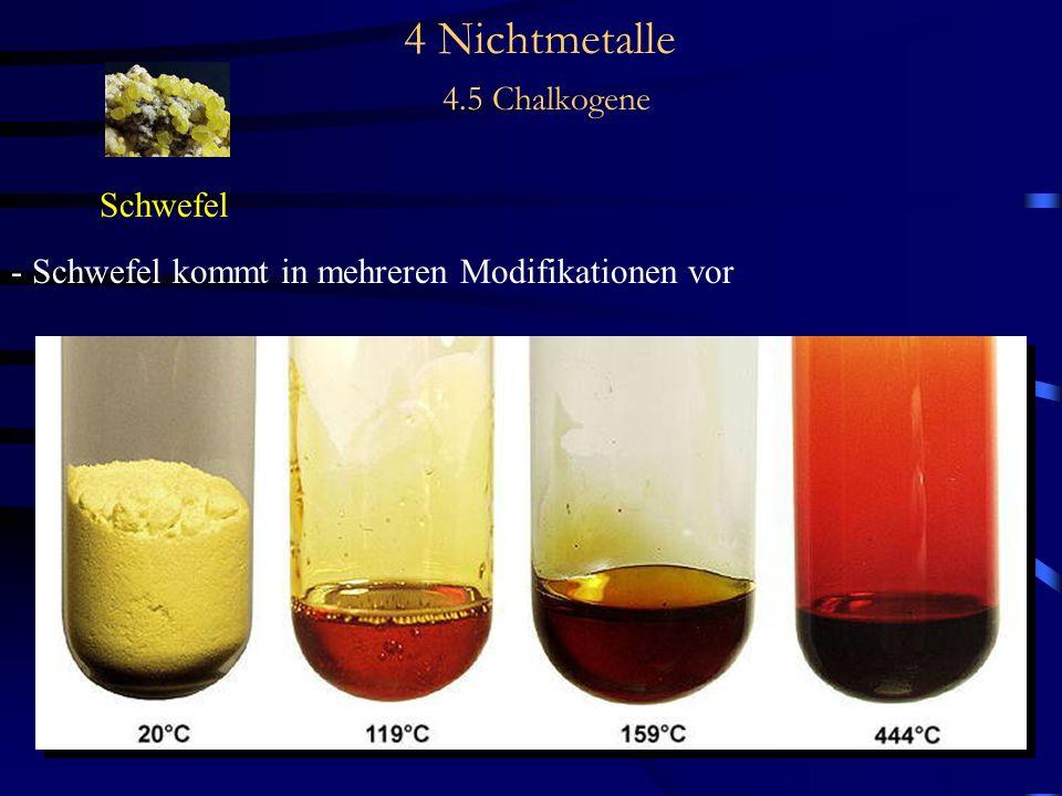 4 Nichtmetalle 4.5 Chalkogene Schwefel - Schwefel kommt in mehreren Modifikationen vor