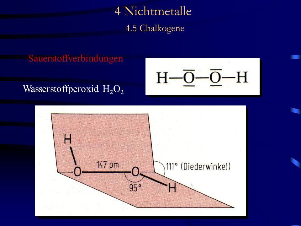 4 Nichtmetalle 4.5 Chalkogene Sauerstoffverbindungen Wasserstoffperoxid H 2 O 2
