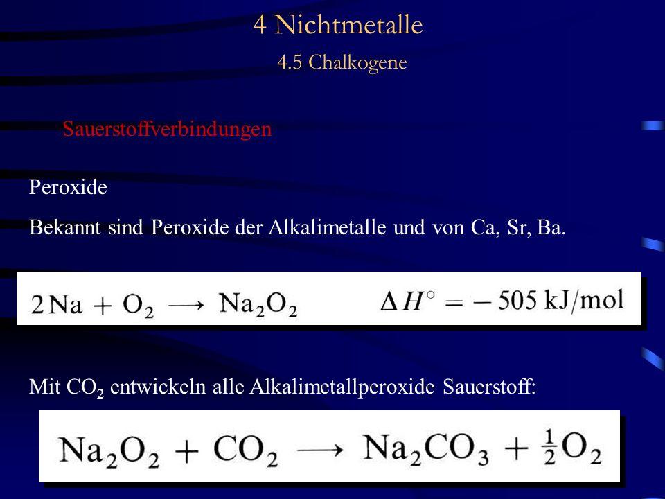 4 Nichtmetalle 4.5 Chalkogene Sauerstoffverbindungen Peroxide Bekannt sind Peroxide der Alkalimetalle und von Ca, Sr, Ba.