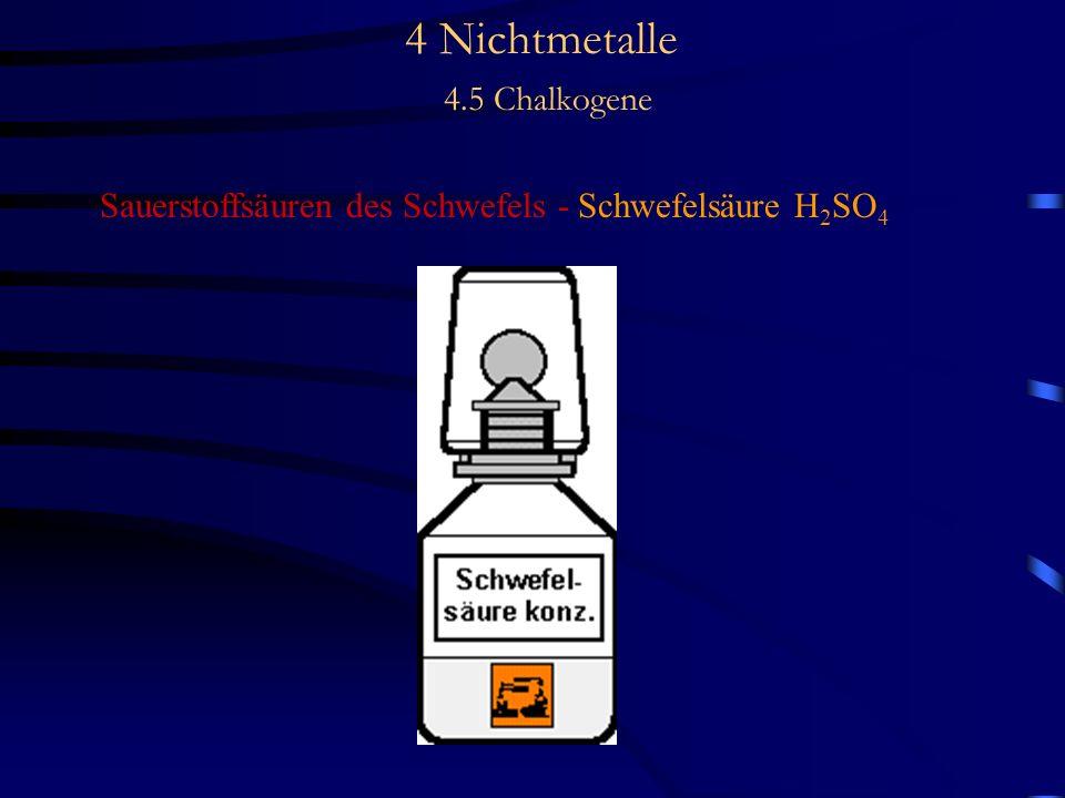 4 Nichtmetalle 4.5 Chalkogene Sauerstoffsäuren des Schwefels - Schwefelsäure H 2 SO 4