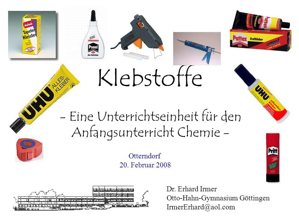 Klebstoffe - Eine Unterrichtseinheit für den Anfangsunterricht Chemie - Dr. Erhard Irmer Otto-Hahn-Gymnasium Göttingen IrmerErhard@aol.com Otterndorf