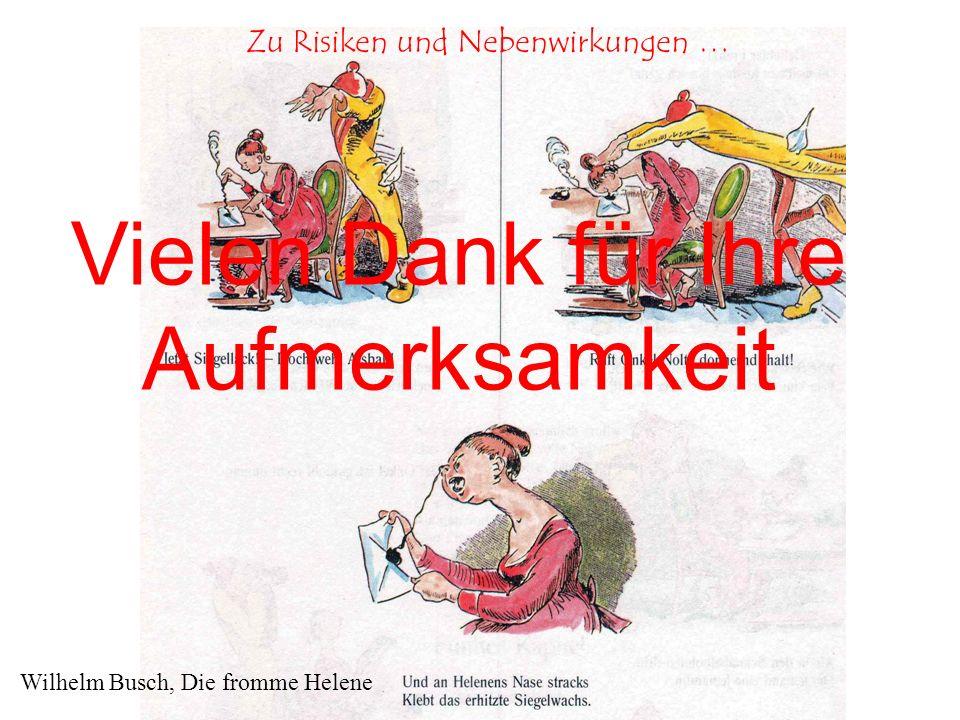 Wilhelm Busch, Die fromme Helene Vielen Dank für Ihre Aufmerksamkeit Zu Risiken und Nebenwirkungen …
