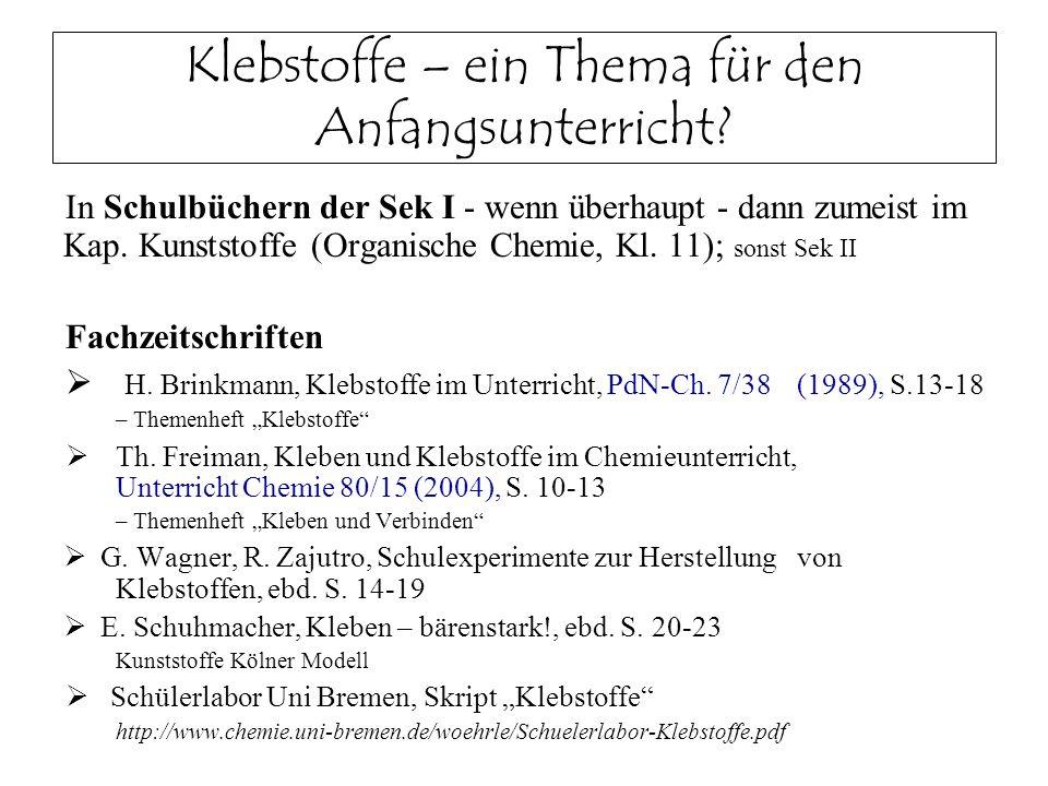 Klebstoffe – ein Thema für den Anfangsunterricht? In Schulbüchern der Sek I - wenn überhaupt - dann zumeist im Kap. Kunststoffe (Organische Chemie, Kl