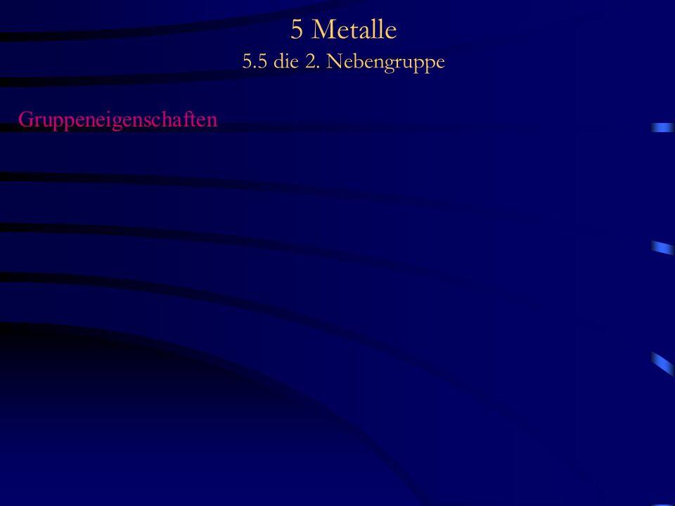 5 Metalle 5.5 die 2. Nebengruppe Gruppeneigenschaften