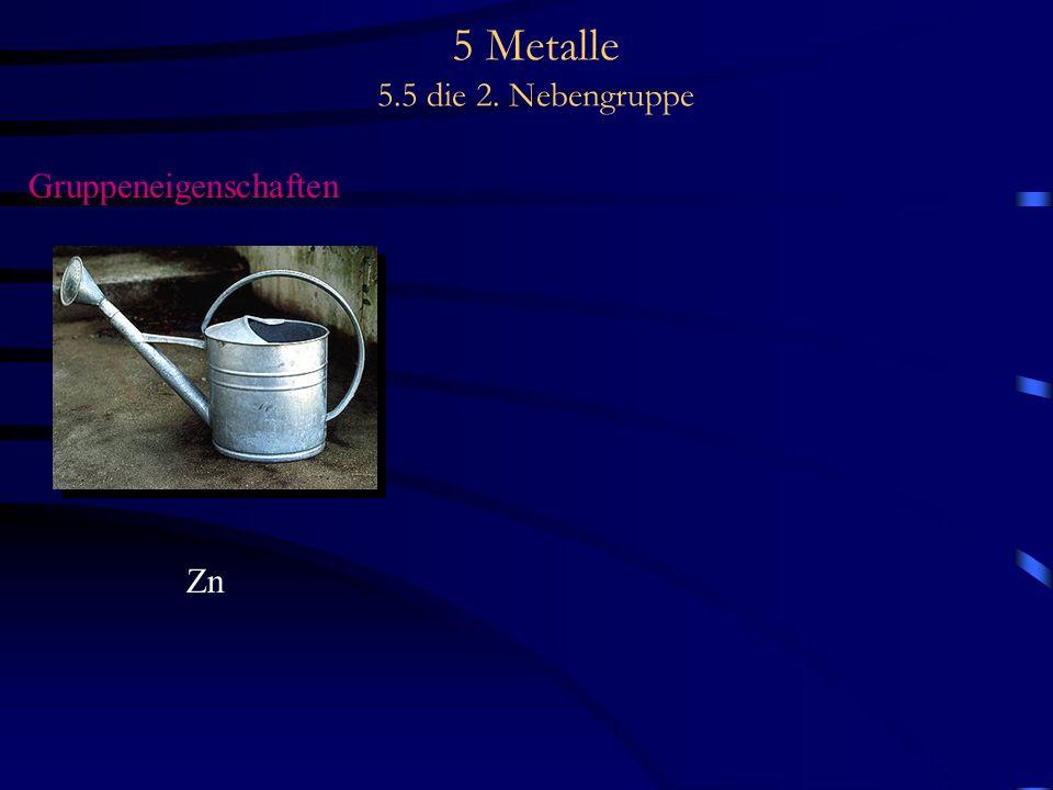 5 Metalle 5.5 die 2. Nebengruppe Gruppeneigenschaften Zn