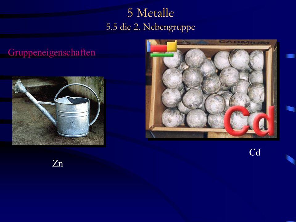 5 Metalle 5.5 die 2. Nebengruppe Gruppeneigenschaften Zn Cd