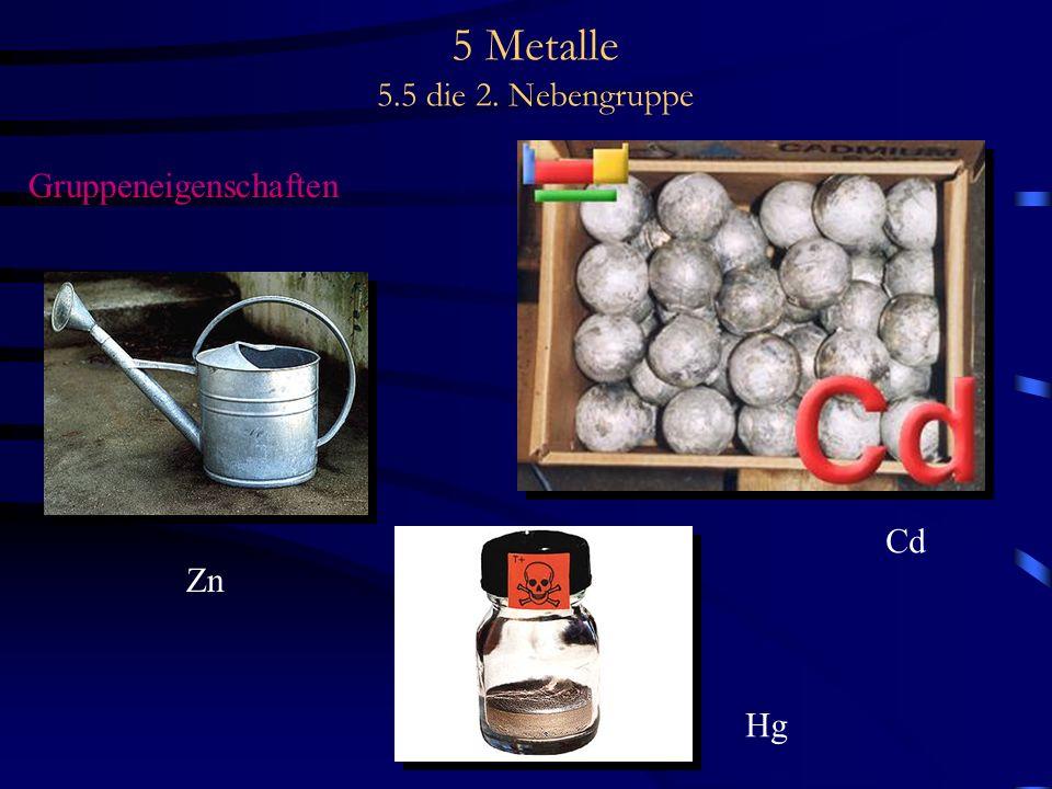 5 Metalle 5.5 die 2. Nebengruppe Gruppeneigenschaften Zn Cd Hg