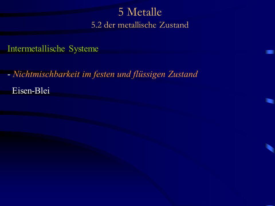 5 Metalle 5.2 der metallische Zustand Intermetallische Systeme - Nichtmischbarkeit im festen und flüssigen Zustand Eisen-Blei