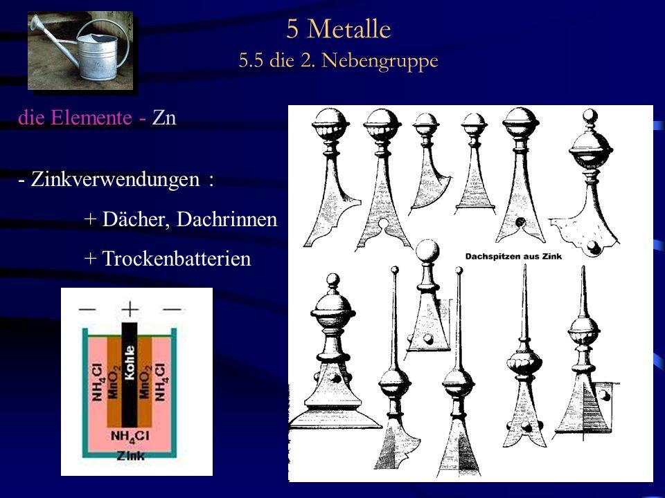5 Metalle 5.5 die 2. Nebengruppe die Elemente - Zn - Zinkverwendungen : + Dächer, Dachrinnen + Trockenbatterien