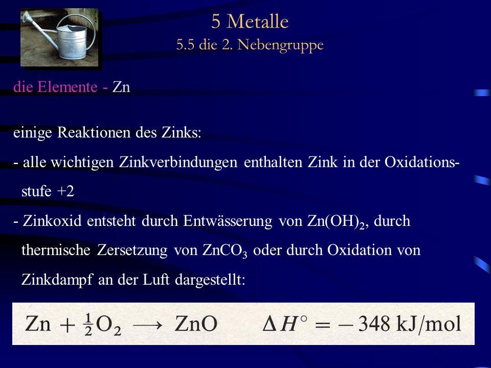 5 Metalle 5.5 die 2. Nebengruppe die Elemente - Zn einige Reaktionen des Zinks: - alle wichtigen Zinkverbindungen enthalten Zink in der Oxidations- st