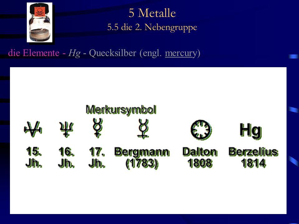 5 Metalle 5.5 die 2. Nebengruppe die Elemente - Hg - Quecksilber (engl. mercury)