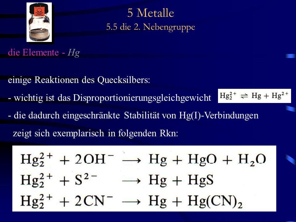 5 Metalle 5.5 die 2. Nebengruppe die Elemente - Hg einige Reaktionen des Quecksilbers: - wichtig ist das Disproportionierungsgleichgewicht - die dadur