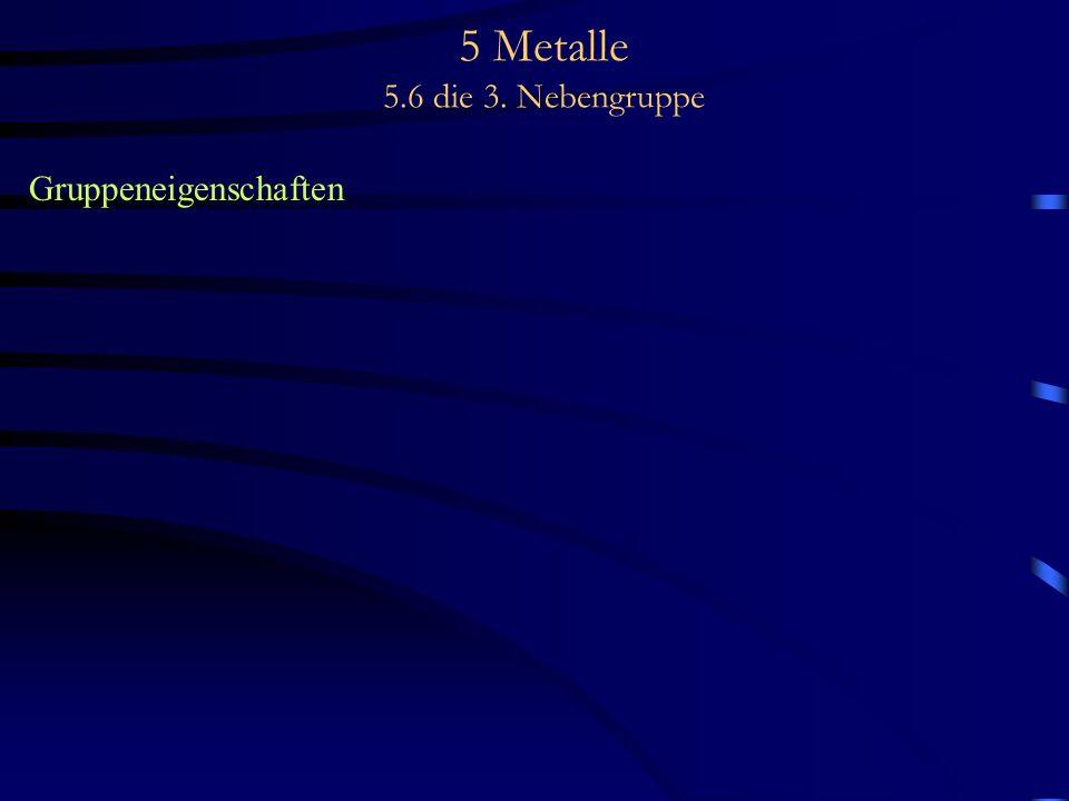 5 Metalle 5.6 die 3. Nebengruppe Gruppeneigenschaften