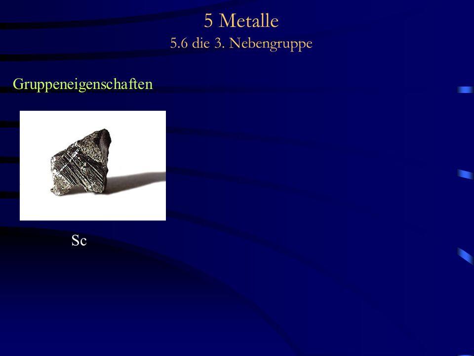 5 Metalle 5.6 die 3. Nebengruppe Gruppeneigenschaften Sc