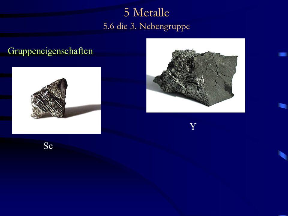5 Metalle 5.6 die 3. Nebengruppe Gruppeneigenschaften Sc Y