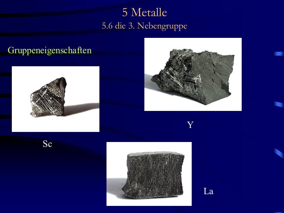 5 Metalle 5.6 die 3. Nebengruppe Gruppeneigenschaften Sc Y La