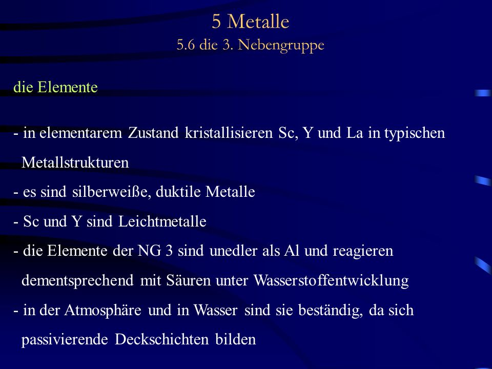 5 Metalle 5.6 die 3. Nebengruppe die Elemente - in elementarem Zustand kristallisieren Sc, Y und La in typischen Metallstrukturen - es sind silberweiß