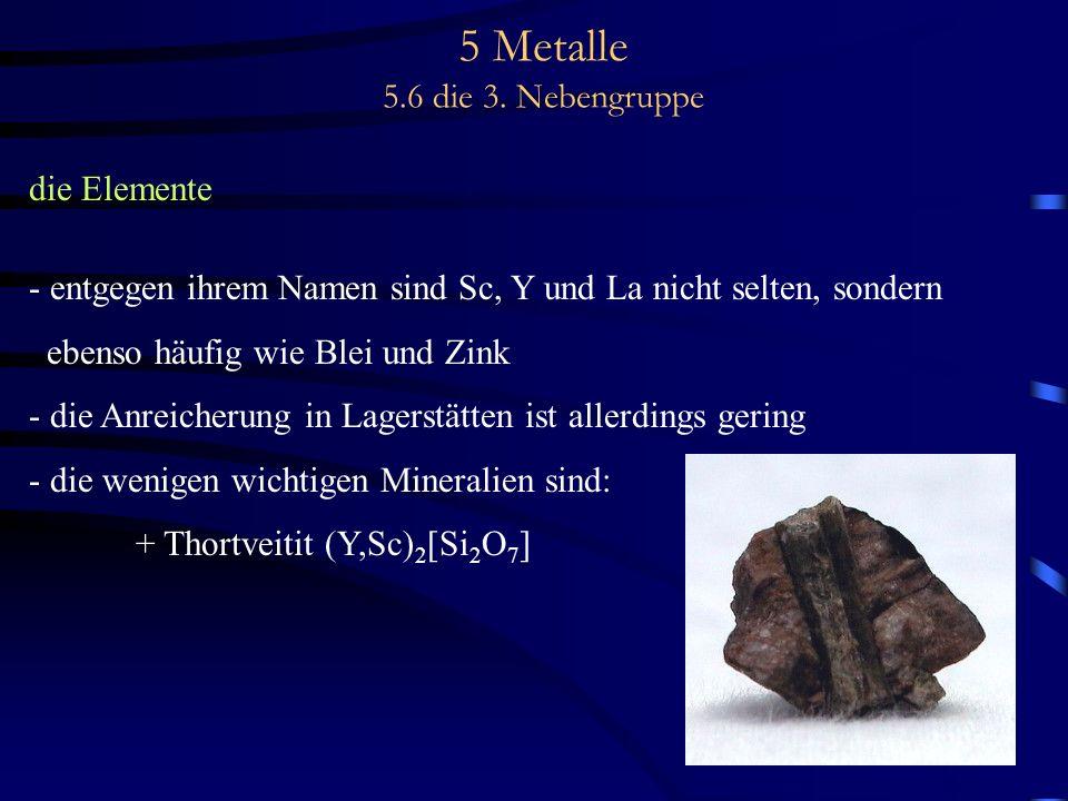 5 Metalle 5.6 die 3. Nebengruppe die Elemente - entgegen ihrem Namen sind Sc, Y und La nicht selten, sondern ebenso häufig wie Blei und Zink - die Anr