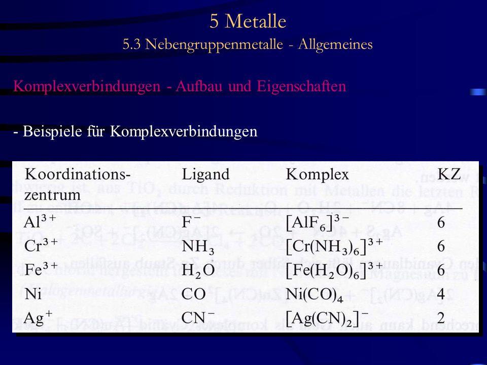 5 Metalle 5.3 Nebengruppenmetalle - Allgemeines Komplexverbindungen - Aufbau und Eigenschaften - Beispiele für Komplexverbindungen